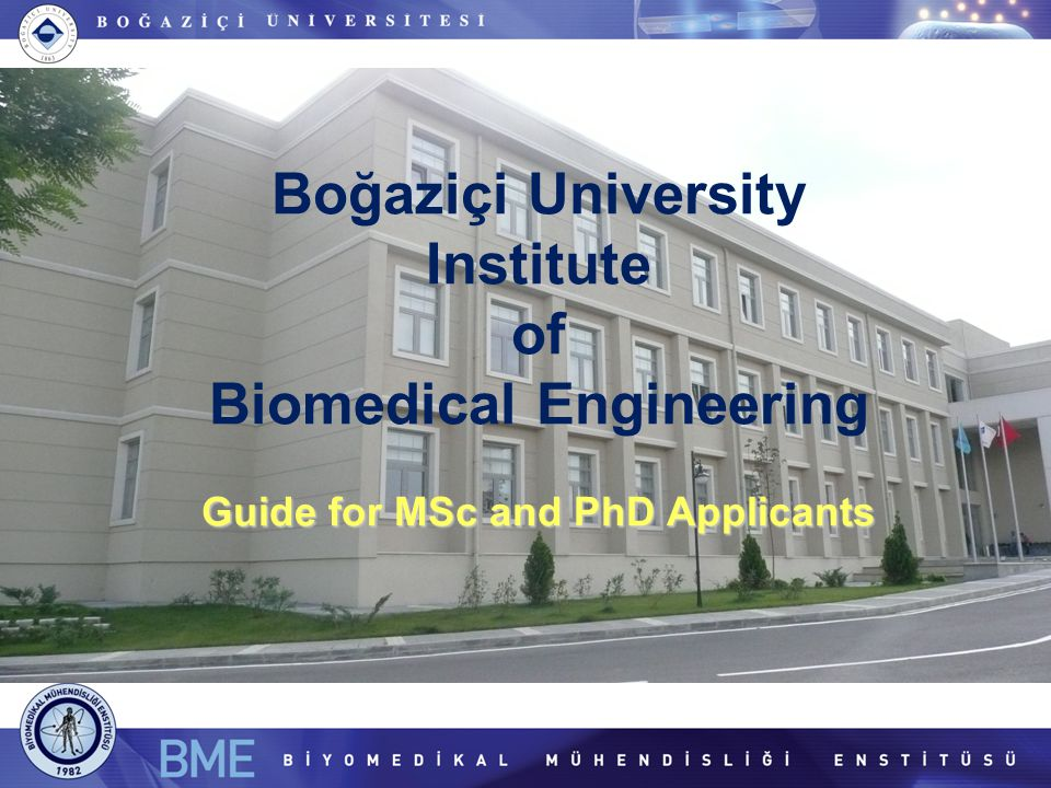 Guide for MSc and PhD Applicants Boğaziçi University Institute of Biomedical Engineering Guide for MSc and PhD Applicants