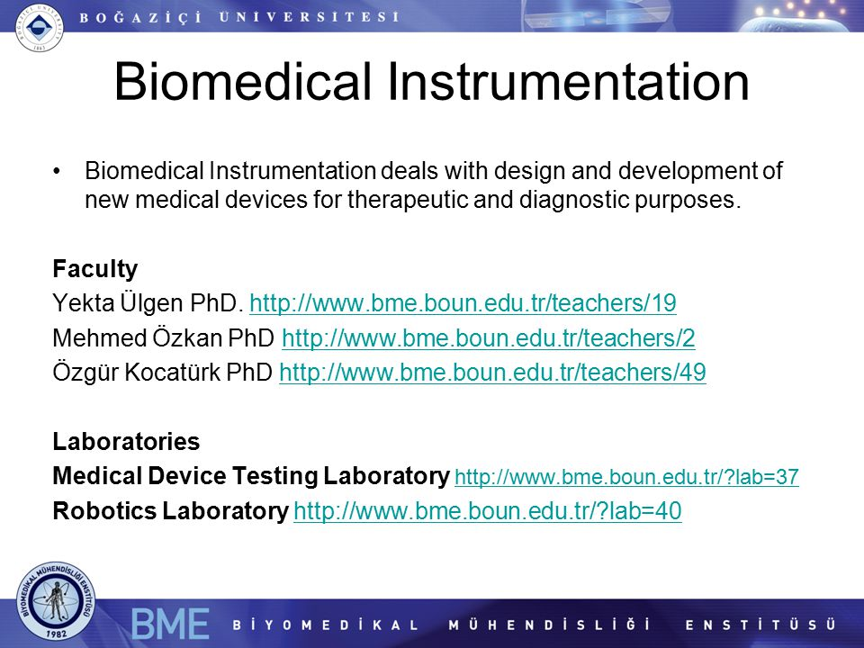 Biomedical Instrumentation Biomedical Instrumentation deals with design and development of new medical devices for therapeutic and diagnostic purposes.