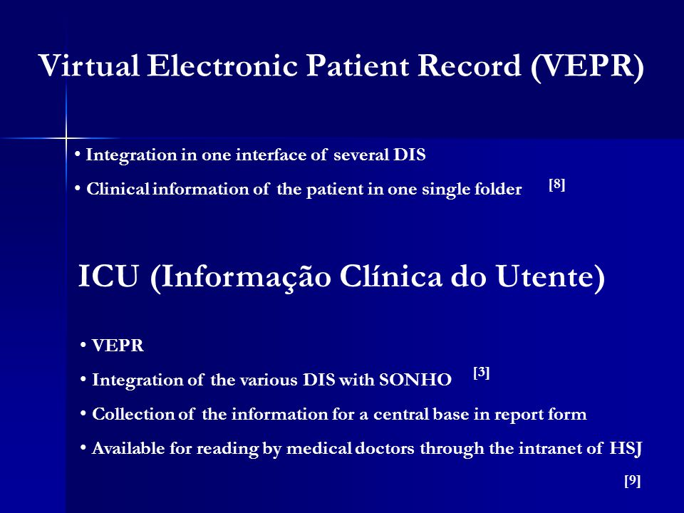 Virtual Electronic Patient Record (VEPR) Integration in one interface of several DIS Clinical information of the patient in one single folder ICU (Inf