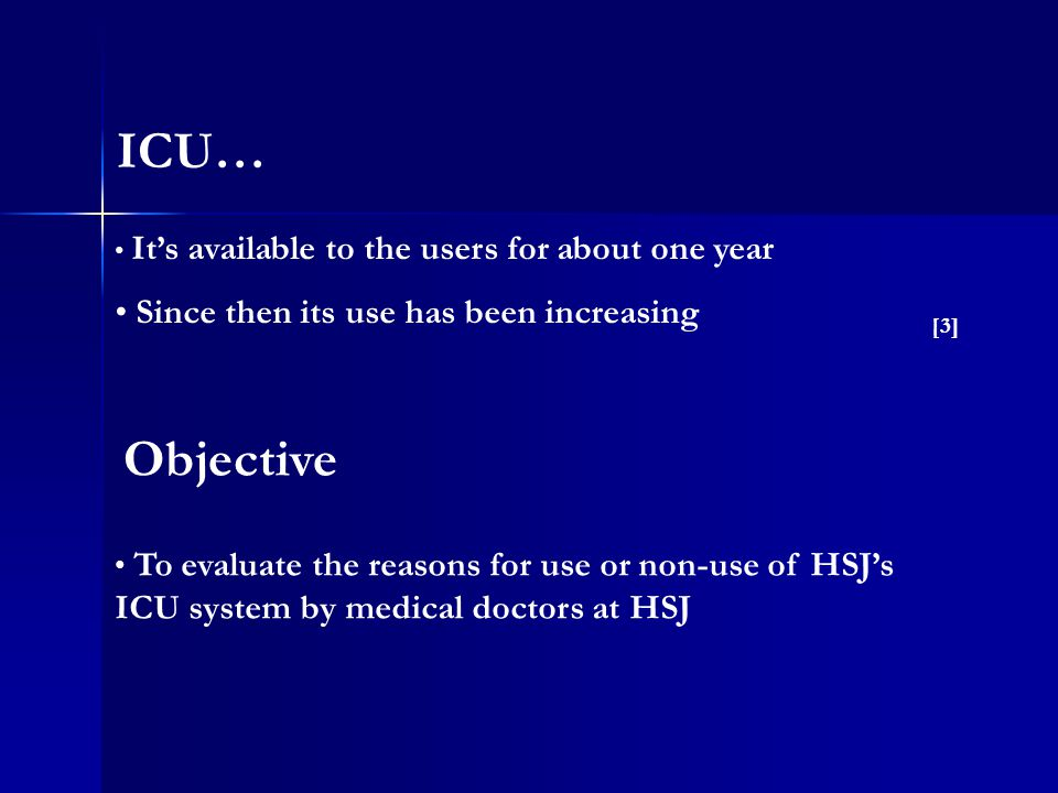 It's available to the users for about one year Since then its use has been increasing To evaluate the reasons for use or non-use of HSJ's ICU system b