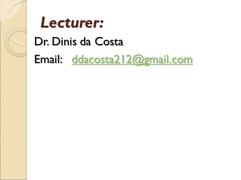 Lecturer: Dr. Dinis da Costa Dr.