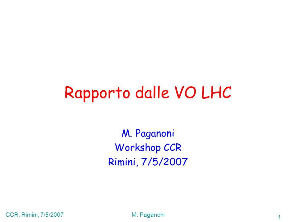 1 CCR, Rimini, 7/5/2007M. Paganoni Rapporto dalle VO LHC M. Paganoni Workshop CCR Rimini, 7/5/2007
