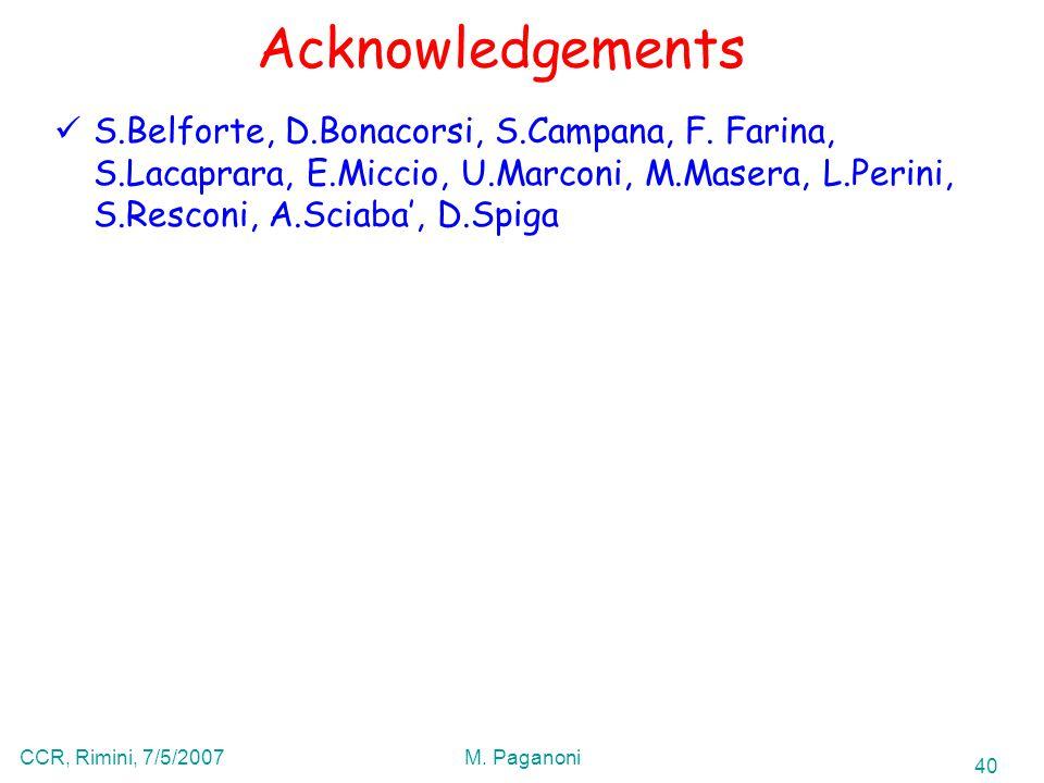 40 CCR, Rimini, 7/5/2007M. Paganoni Acknowledgements S.Belforte, D.Bonacorsi, S.Campana, F.