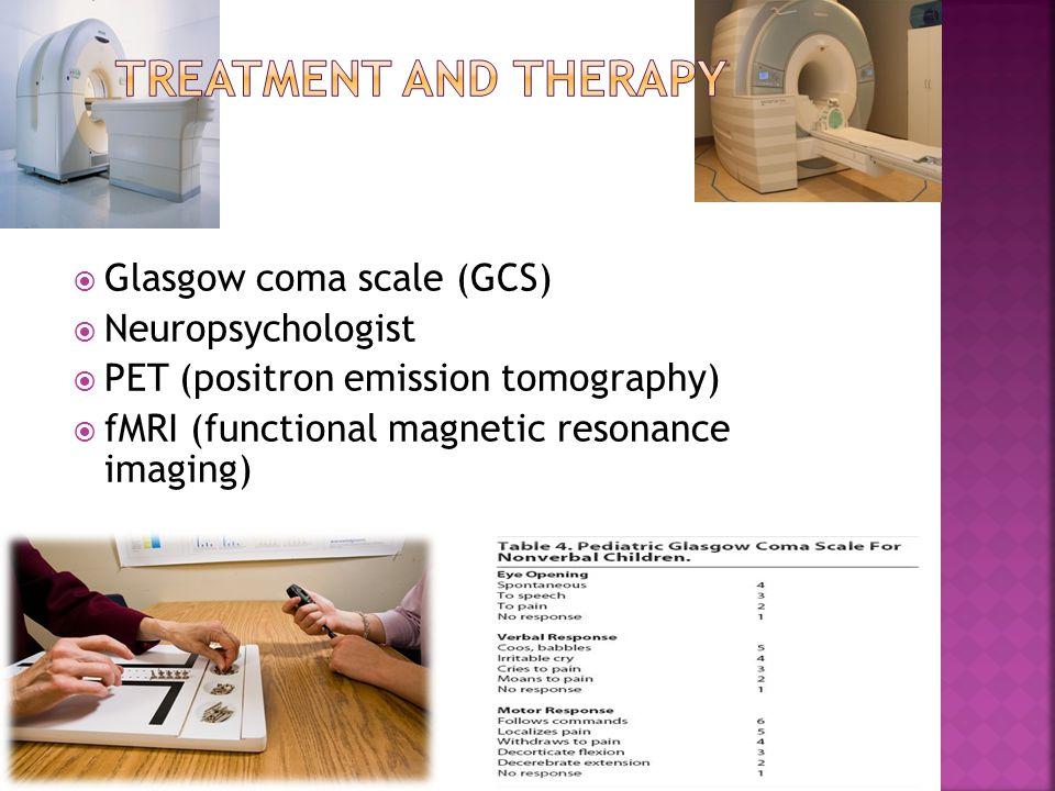  Glasgow coma scale (GCS)  Neuropsychologist  PET (positron emission tomography)  fMRI (functional magnetic resonance imaging)