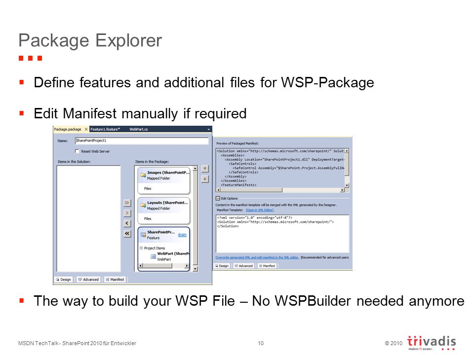 © 2010 MSDN TechTalk - SharePoint 2010 für Entwickler10  Define features and additional files for WSP-Package  Edit Manifest manually if required  The way to build your WSP File – No WSPBuilder needed anymore Package Explorer