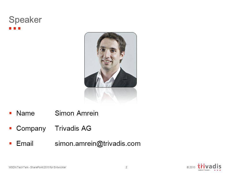© 2010 Speaker  NameSimon Amrein  CompanyTrivadis AG  Emailsimon.amrein@trivadis.com MSDN TechTalk - SharePoint 2010 für Entwickler2