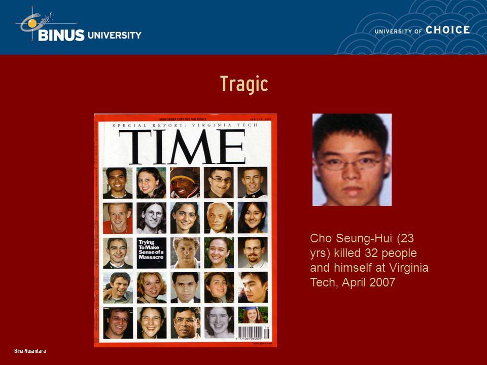 Bina Nusantara Tragic Cho Seung-Hui (23 yrs) killed 32 people and himself at Virginia Tech, April 2007