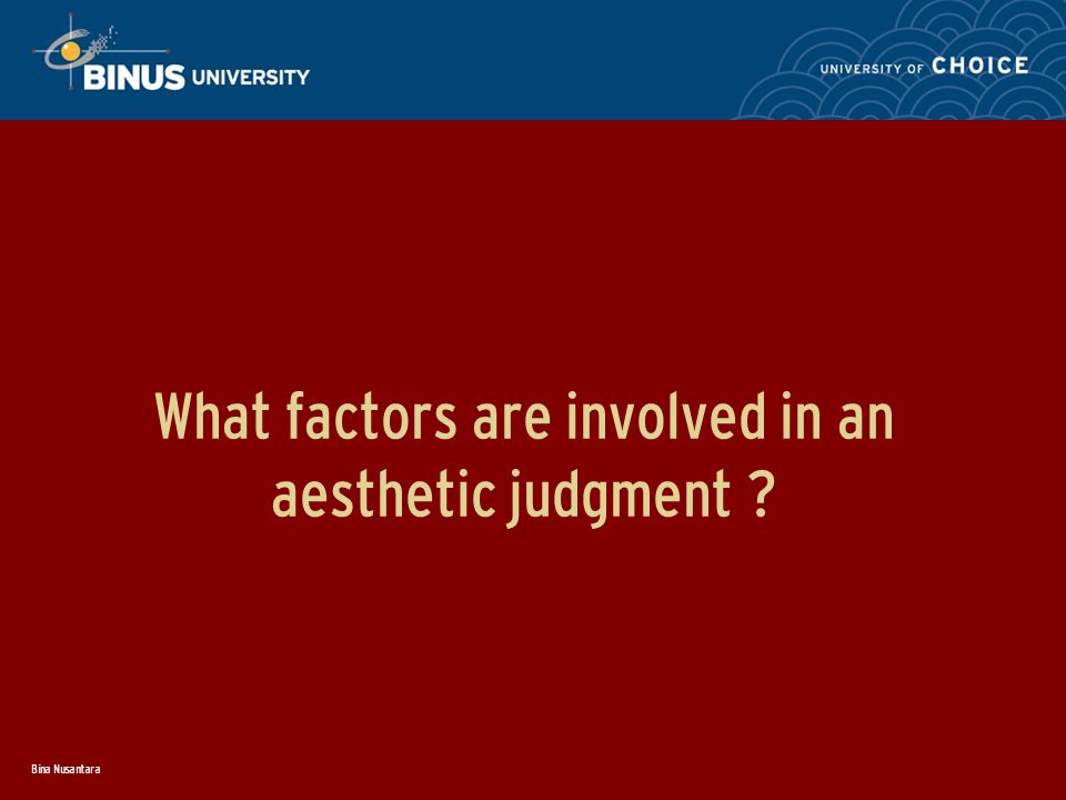 Bina Nusantara What factors are involved in an aesthetic judgment