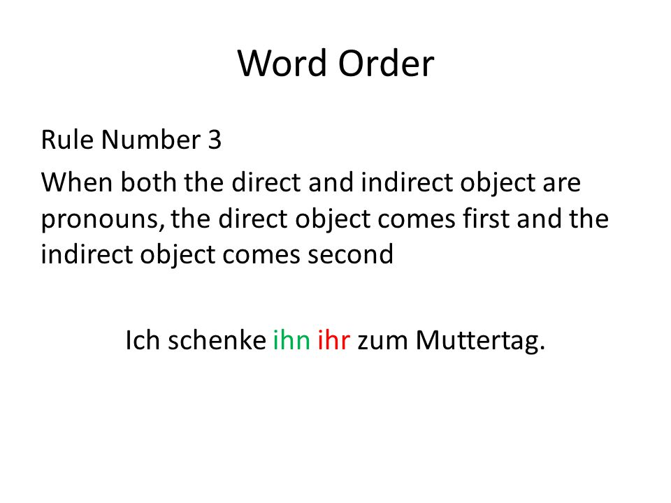 Word Order Rule Number 3 When both the direct and indirect object are pronouns, the direct object comes first and the indirect object comes second Ich