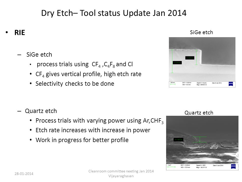 PECVD – SiGe deposition – repeatability checks (for deposition rates and characterization) – Ge deposition – process trials to achieve low deposition rate – Annealing – as deposited samples amorphous, annealing for poly nature – vacuum leak in load lock - (bellow puncture in VAT valve), procurement still in progress.