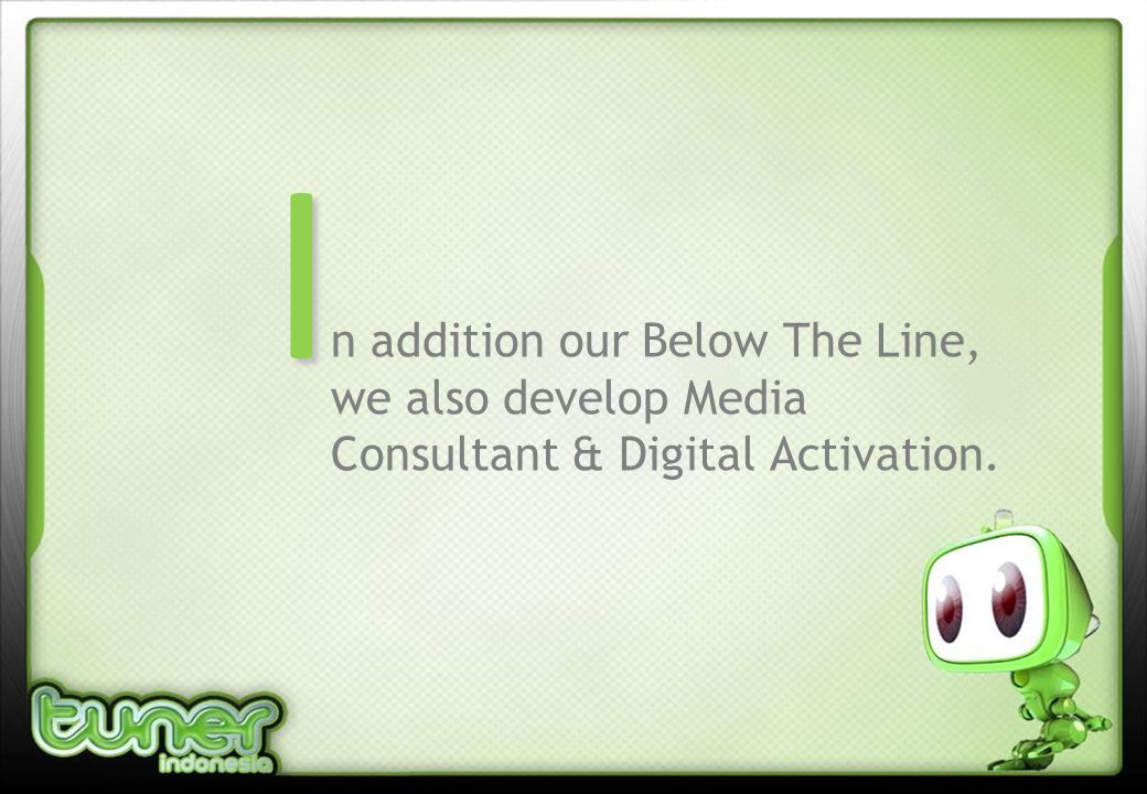 n addition our Below The Line, we also develop Media Consultant & Digital Activation. I