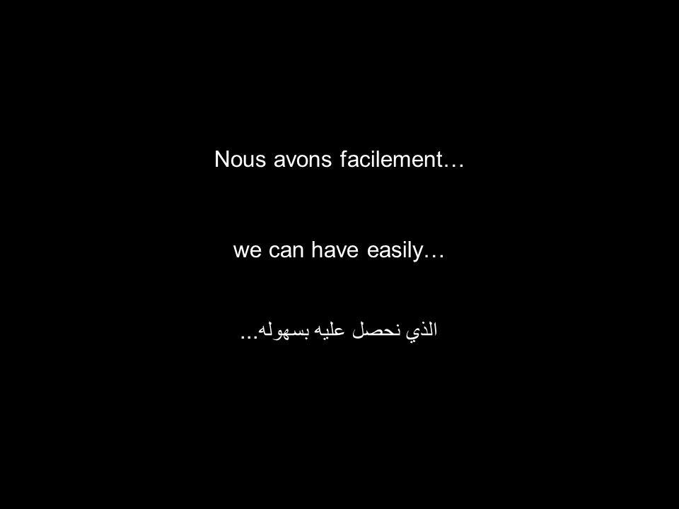 we can have easily… الذي نحصل عليه بسهوله... Nous avons facilement…
