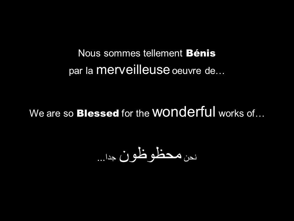 We are so Blessed for the wonderful works of… نحن محظوظون جدا... Nous sommes tellement Bénis par la merveilleuse oeuvre de…