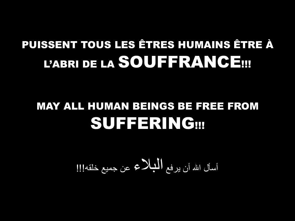 MAY ALL HUMAN BEINGS BE FREE FROM SUFFERING !!. أسأل الله أن يرفع البلاء عن جميع خلقه !!.