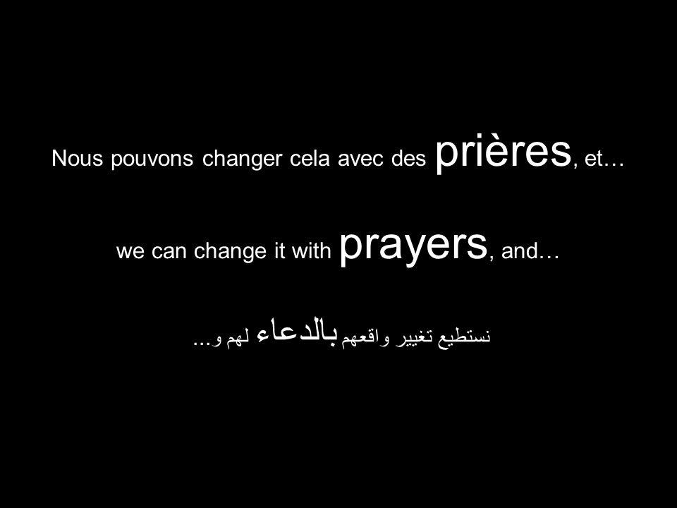 we can change it with prayers, and… نستطيع تغيير واقعهم بالدعاء لهم و...