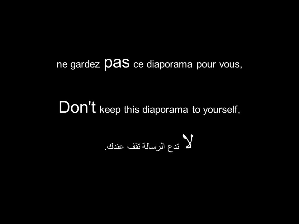 Don t keep this diaporama to yourself, لا تدع الرسالة تقف عندك.