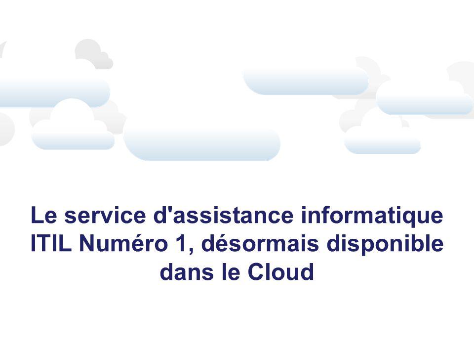 Le service d assistance informatique ITIL Numéro 1, désormais disponible dans le Cloud