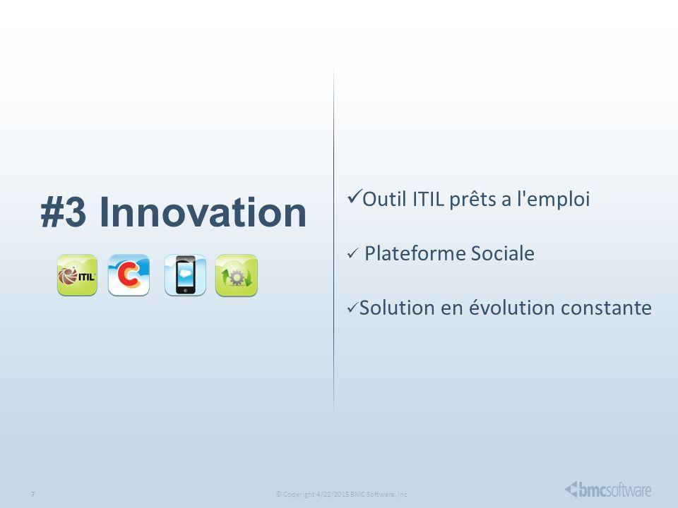 © Copyright 4/22/2015 BMC Software, Inc7 #3 Innovation Outil ITIL prêts a l emploi Plateforme Sociale Solution en évolution constante
