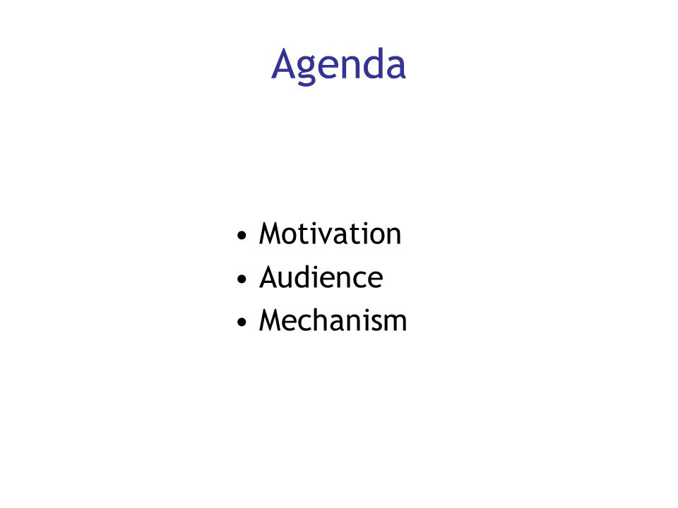 Agenda Motivation Audience Mechanism