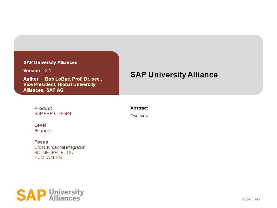 © SAP AG SAP University Alliance Abstract Overview SAP University Alliances Version 2.1 Author Bob LoBue, Prof. Dr. oec., Vice President, Global Unive