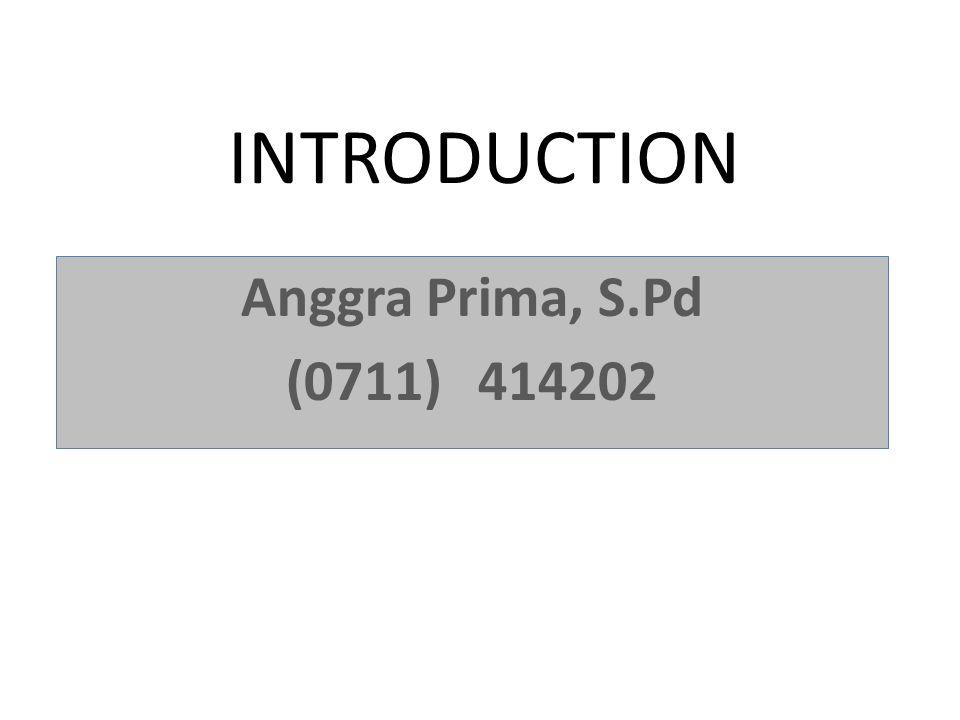INTRODUCTION Anggra Prima, S.Pd (0711)414202