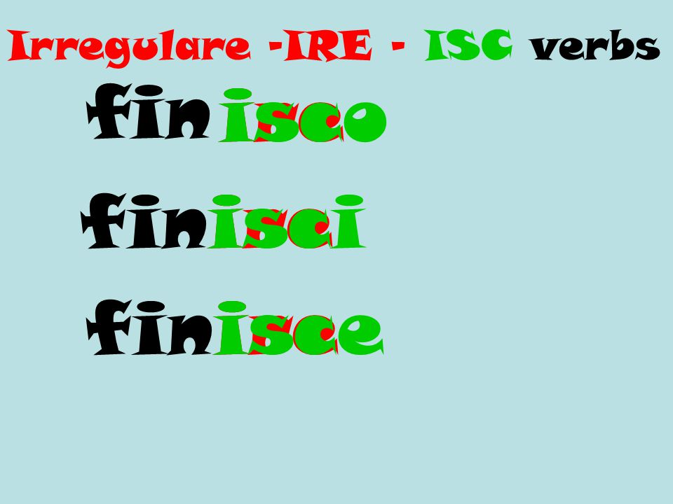fin ireisco fin ire isci isce Irregulare -IRE - ISC verbs