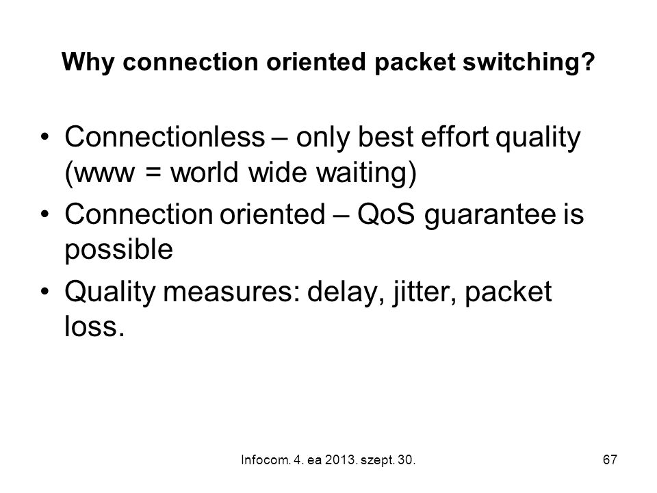 Infocom. 4. ea 2013. szept. 30.67 Why connection oriented packet switching.