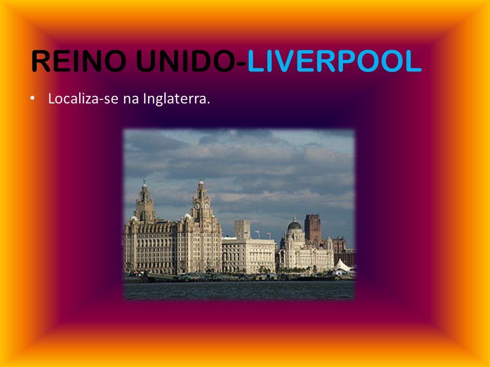 REINO UNIDO-LIVERPOOL Localiza-se na Inglaterra.