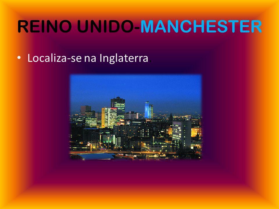 REINO UNIDO-MANCHESTER Localiza-se na Inglaterra.