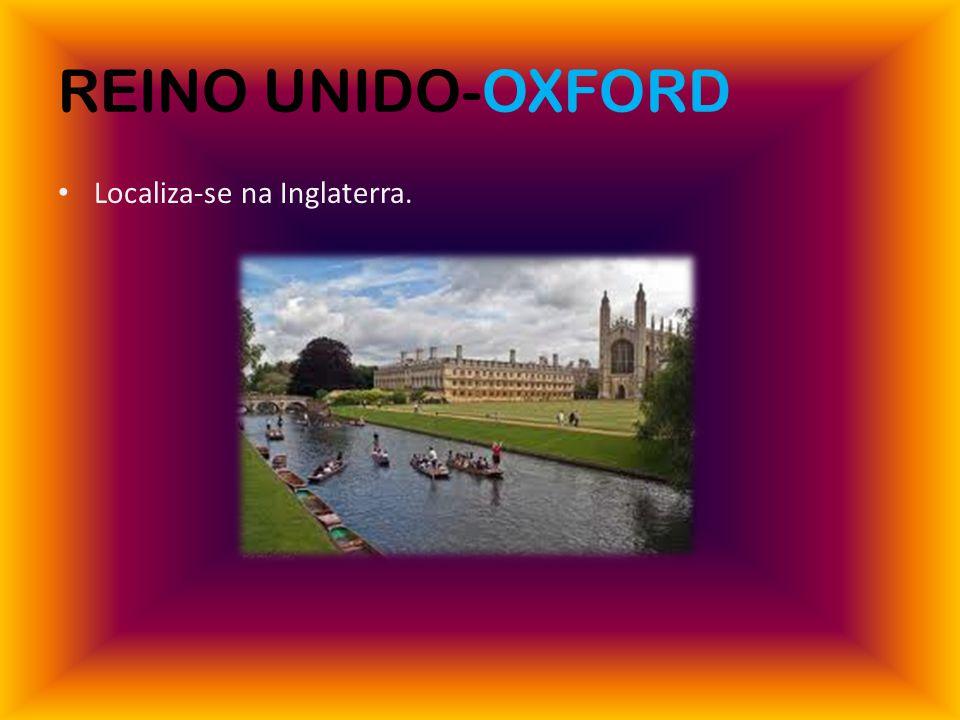 REINO UNIDO-OXFORD Localiza-se na Inglaterra.