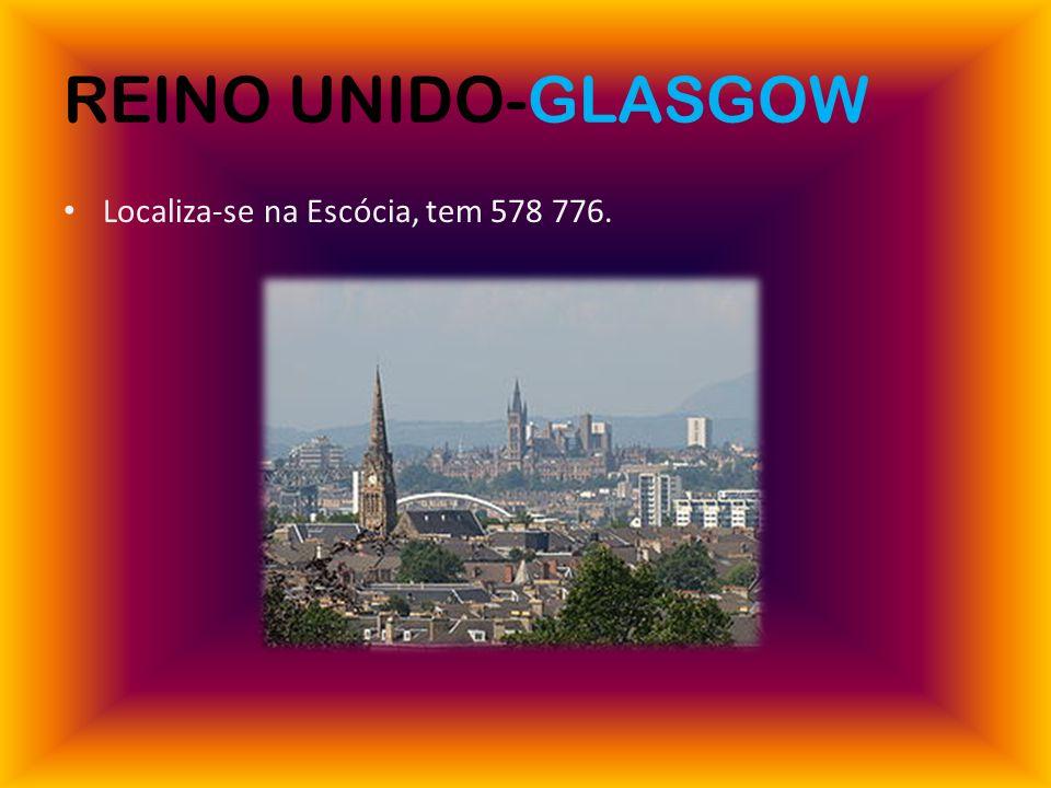 REINO UNIDO-GLASGOW Localiza-se na Escócia, tem 578 776.