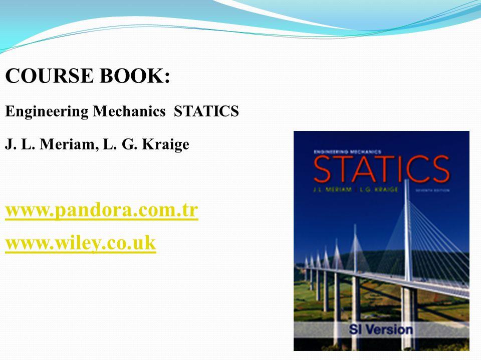 COURSE BOOK: Engineering Mechanics STATICS J. L. Meriam, L. G. Kraige www.pandora.com.tr www.wiley.co.uk