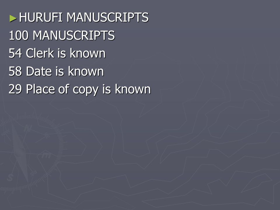 ► HURUFI MANUSCRIPTS 100 MANUSCRIPTS 54 Clerk is known 58 Date is known 29 Place of copy is known