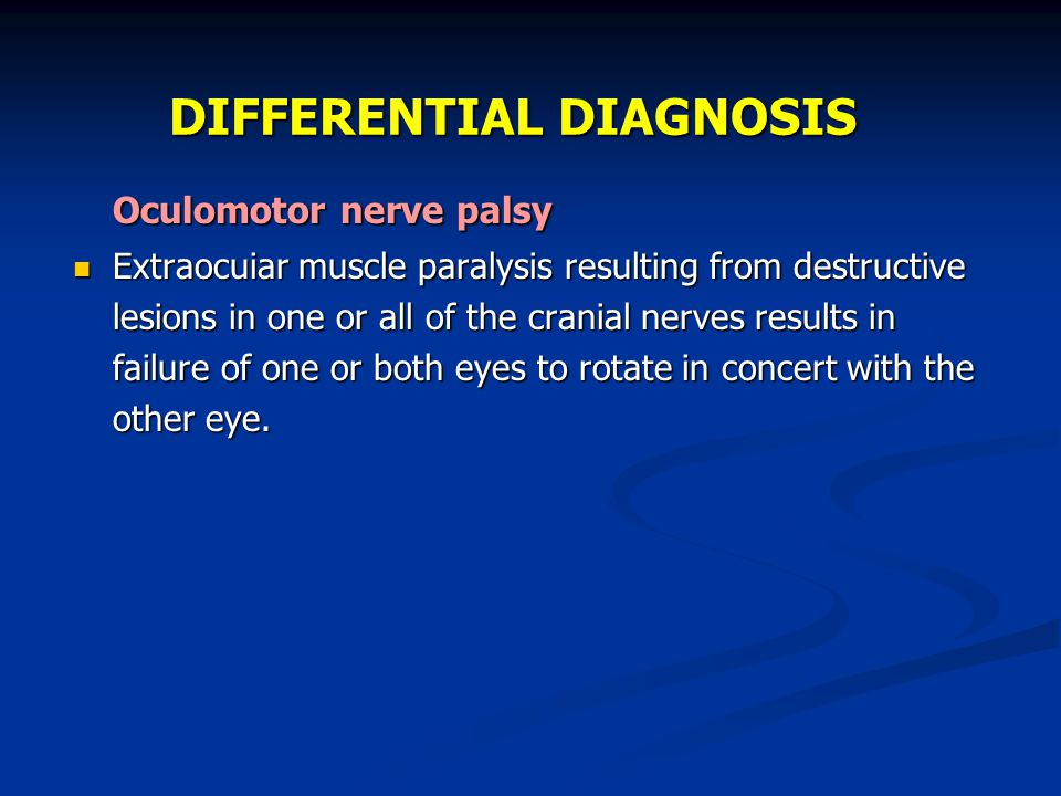 DIFFERENTIAL DIAGNOSIS Oculomotor nerve palsy Extraocuiar muscle paralysis resulting from destructive lesions in one or all of the cranial nerves resu