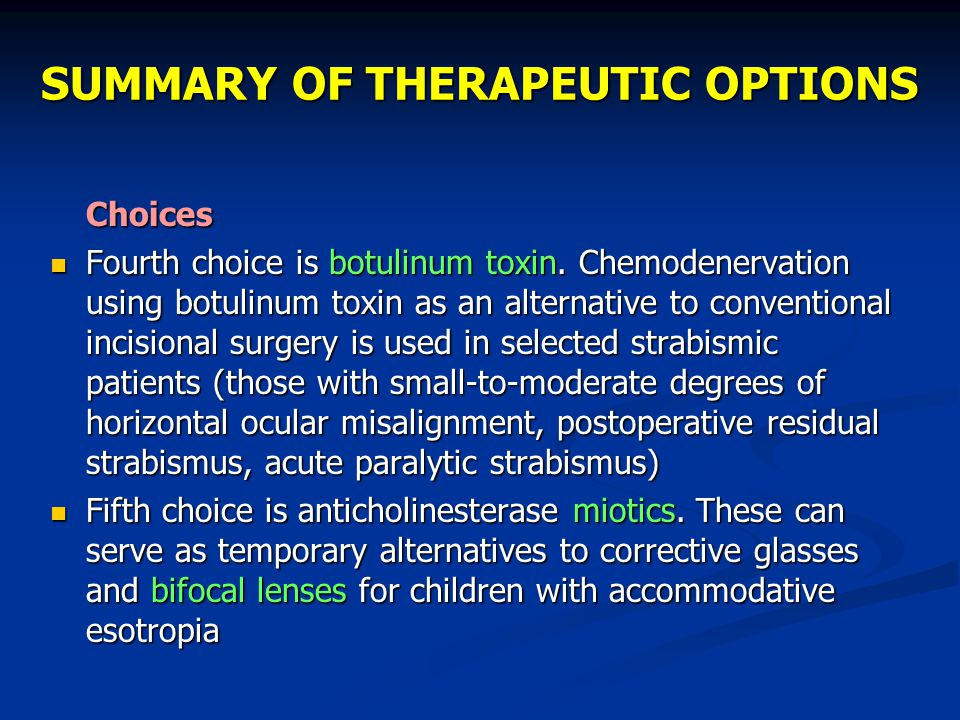 SUMMARY OF THERAPEUTIC OPTIONS Choices Fourth choice is botulinum toxin. Chemodenervation using botulinum toxin as an alternative to conventional inci