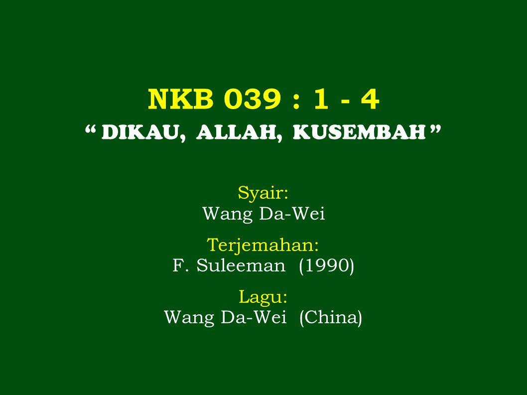 NKB 039 : 1 - 4 DIKAU, ALLAH, KUSEMBAH Syair: Wang Da-Wei Terjemahan: F.