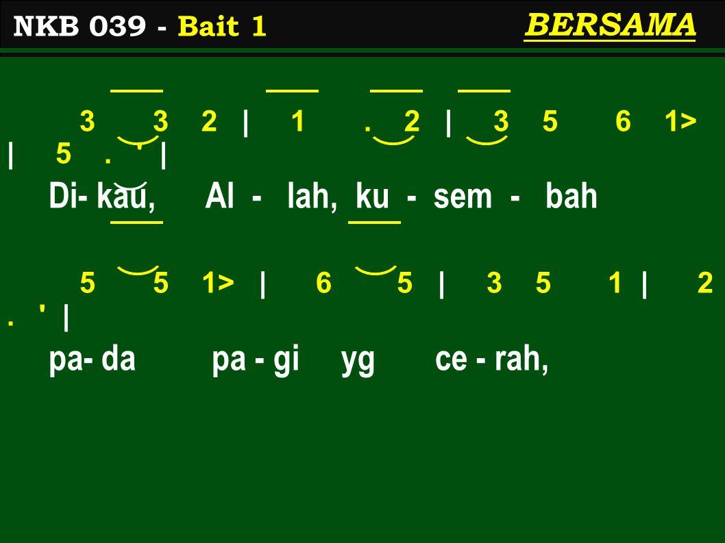 3 3 2 | 1. 2 | 3 5 6 1> | 5. | Di- kau, Al - lah, ku - sem - bah 5 5 1> | 6 5 | 3 5 1 | 2.