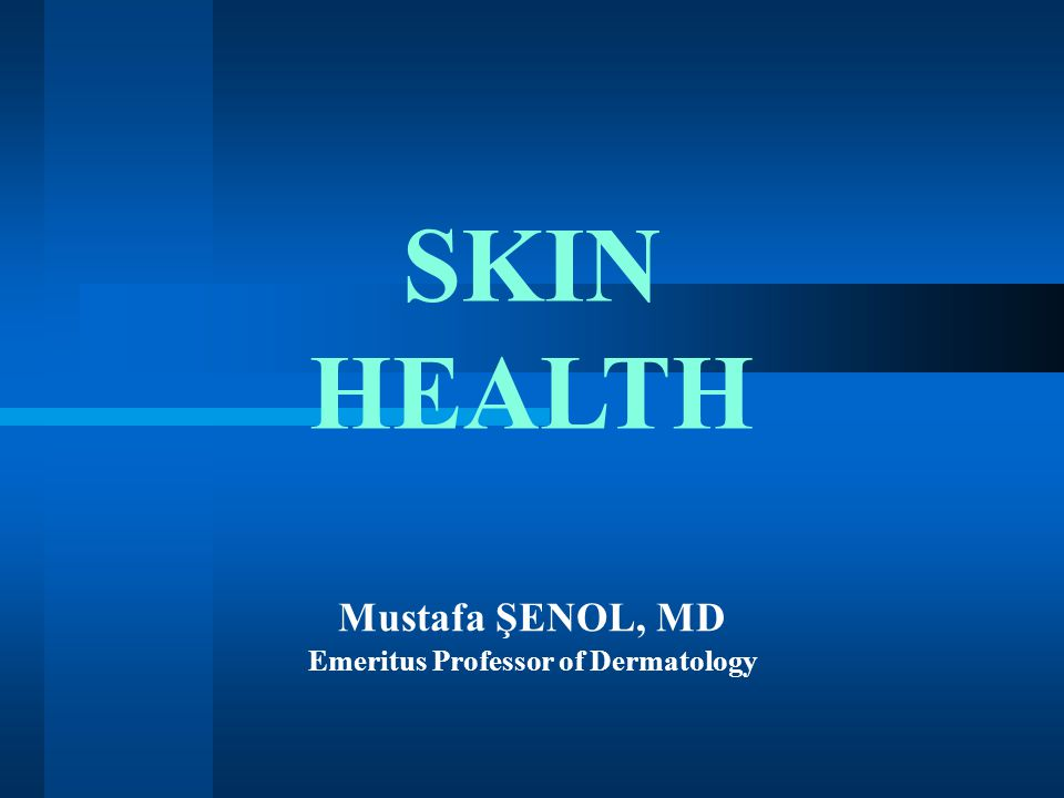 SKIN HEALTH Mustafa ŞENOL, MD Emeritus Professor of Dermatology
