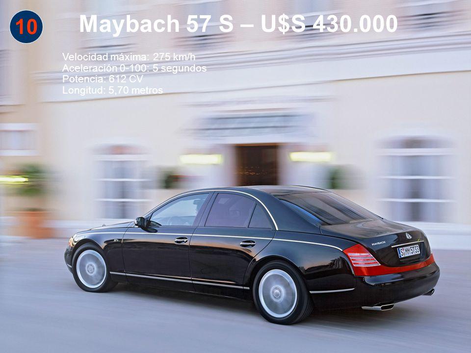 10 Maybach 57 S – U$S 430.000 Velocidad máxima: 275 km/h Aceleración 0-100: 5 segundos Potencia: 612 CV Longitud: 5,70 metros