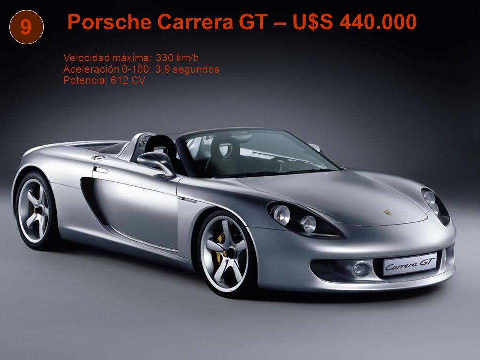 9 Porsche Carrera GT – U$S 440.000 Velocidad máxima: 330 km/h Aceleración 0-100: 3,9 segundos Potencia: 612 CV