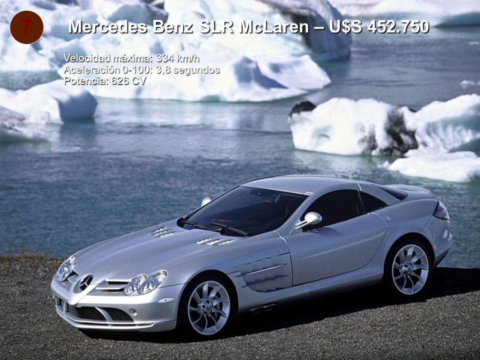 7 Mercedes Benz SLR McLaren – U$S 452.750 Velocidad máxima: 334 km/h Aceleración 0-100: 3,8 segundos Potencia: 626 CV