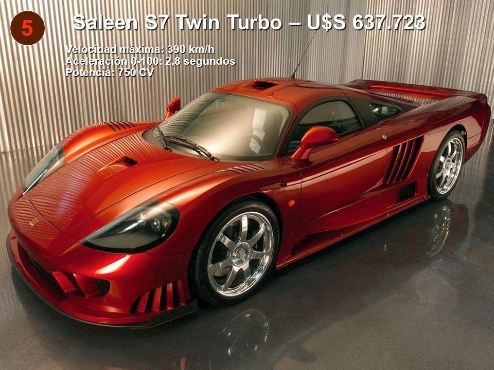 5 Saleen S7 Twin Turbo – U$S 637.723 Velocidad máxima: 390 km/h Aceleración 0-100: 2,8 segundos Potencia: 750 CV