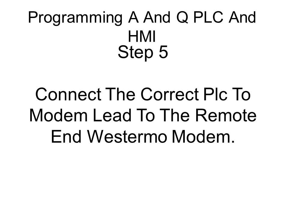 Step 5 Connect The Correct Plc To Modem Lead To The Remote End Westermo Modem.