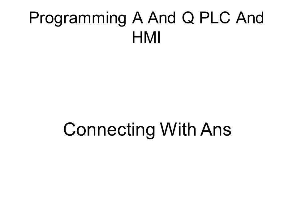 Programming A And Q PLC And HMI Connecting With Ans
