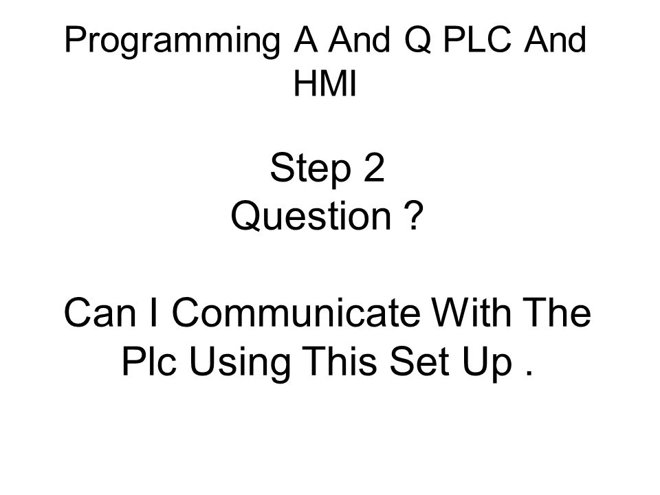Step 2 Question ? Can I Communicate With The Plc Using This Set Up.