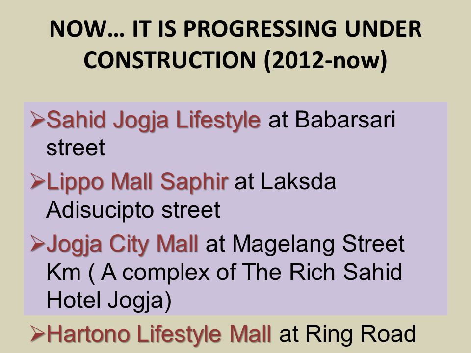 NOW… IT IS PROGRESSING UNDER CONSTRUCTION (2012-now)  Sahid Jogja Lifestyle  Sahid Jogja Lifestyle at Babarsari street  Lippo Mall Saphir  Lippo M