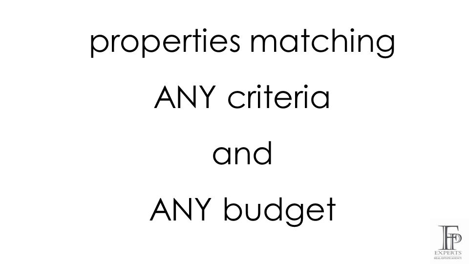 properties matching ANY criteria and ANY budget