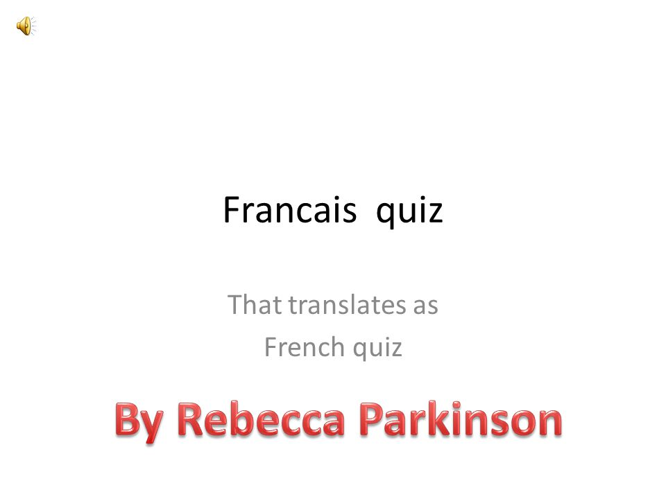 Francais quiz That translates as French quiz