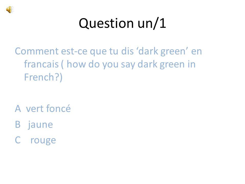 Question un/1 Comment est-ce que tu dis 'dark green' en francais ( how do you say dark green in French?) A vert foncé B jaune C rouge