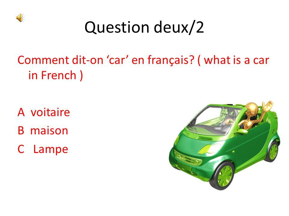 Question deux/2 Comment dit-on 'car' en français.